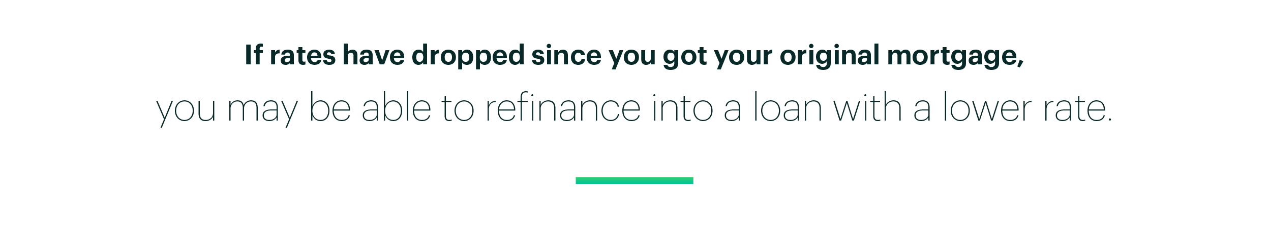 Quote Image: If Rates Have Dropped Since Your Mortgage. You May Be Able to Refinance into a Loan with a Lower Rate