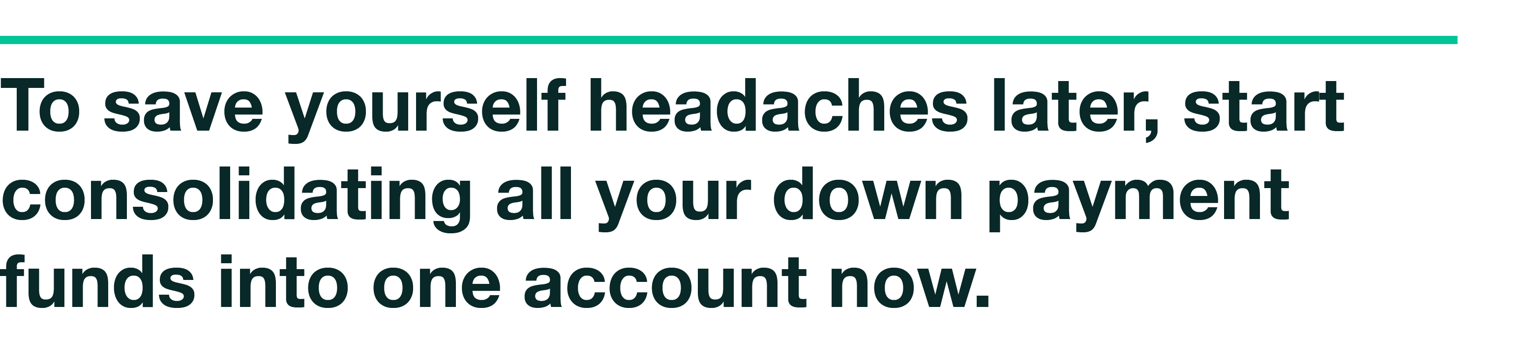 Quote: To Save Yourself Headaches Later, Start Consolidating All Your Down Payment Funds Into One Account Now