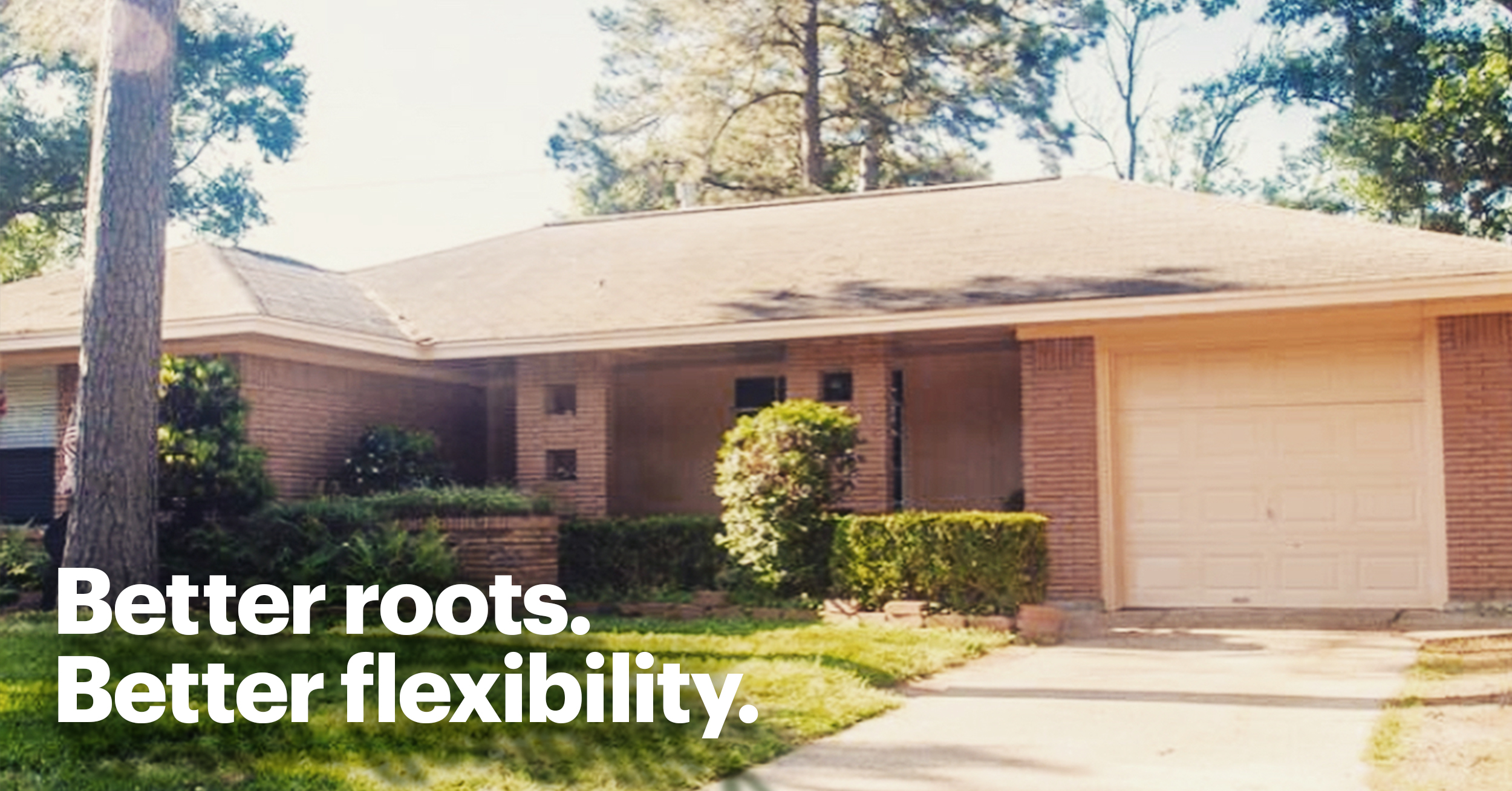 Image of One Story House with White Text that States Better Roots Better Flexibility