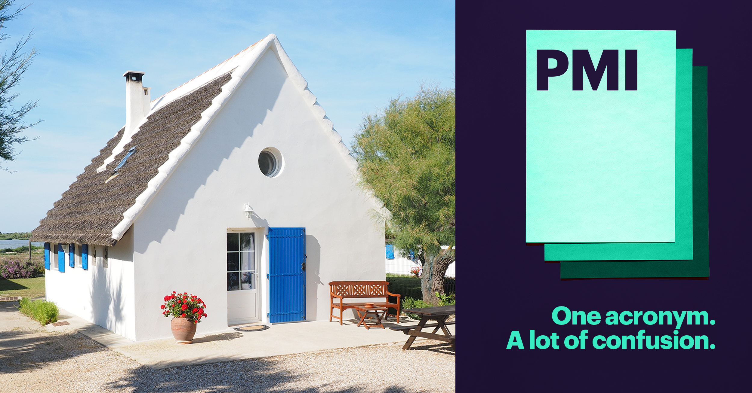 Two Images Side by Side. First is of Small White Triangular Home with a Blue Front Door. Second is PMI: One Acronym. A Lot of Confusion