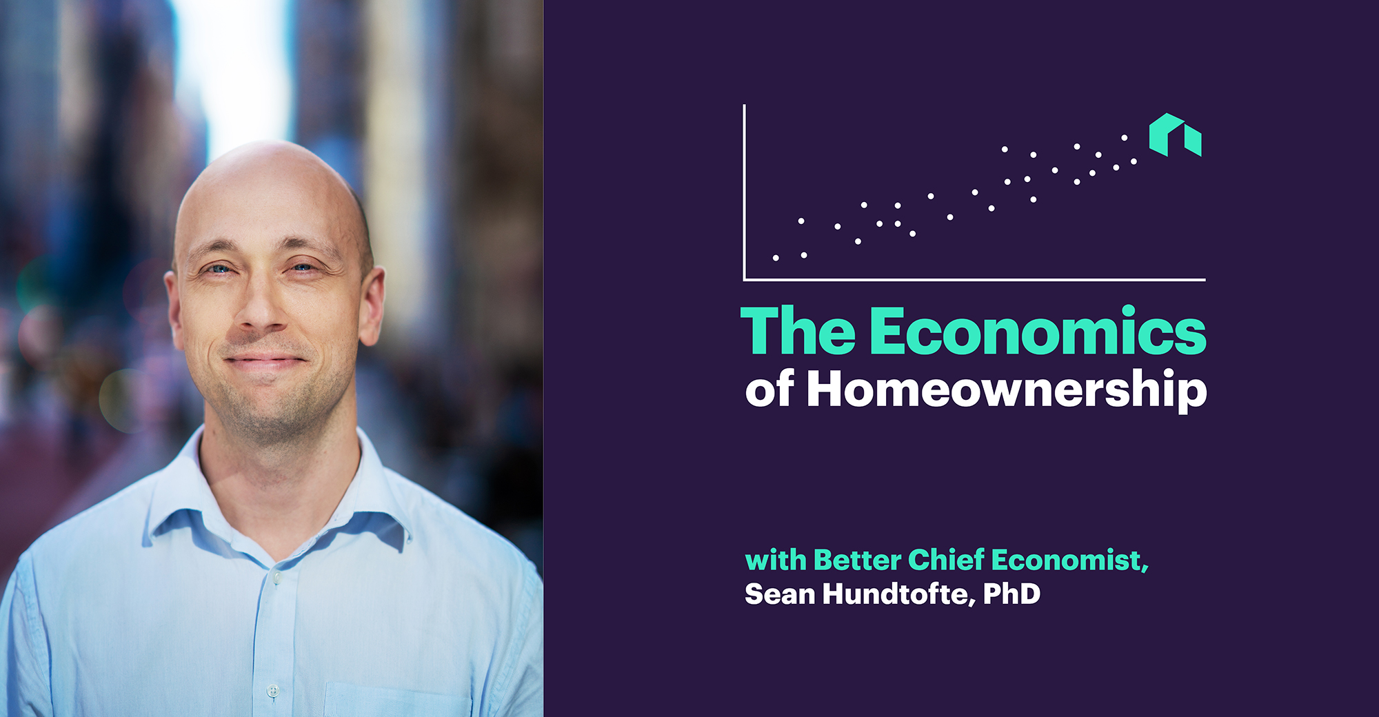 Two Panels: A Photo of Past Better Chief Economist Sean Hundtofte, PhD and The Economics of Homeownership